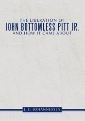 The Liberation Of John Bottomless Pitt Jr And How It Came About Book PDF