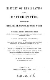 History of immigration to the United States: exhibiting the number, sex, age, occupation, and country of birth, of passengers arriving ... by sea from foreign countries, from September 30, 1819 to December 31, 1855