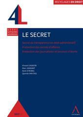 Le secret: Secret ou transparence en droit administratif - Protection des secrets d'affaires - Protection des sources journalistiques et des lanceurs d'alerte