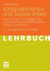 Konstruktivismus und Soziale Arbeit: Einführung in Grundlagen der systemisch-konstruktivistischen Theorie und Praxis, Ausgabe 4