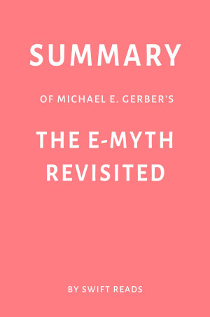 Summary of Michael E  Gerber   s The E Myth Revisited by Swift Reads