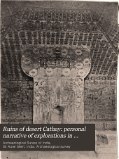 Ruins of Desert Cathay: Personal Narrative of Explorations in Central Asia and Westernmost China, Volume 2