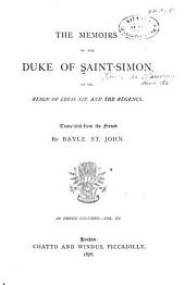 The Memoirs of the Duke de Saint-Simon on the Reign of Louis XIV. and the Regency: Volume 3