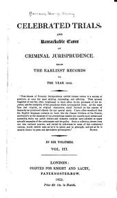 Celebrated Trials and Remarkable Cases of Criminal Jurisprudence from the Earliest Records to the Year 1825: Volume 3