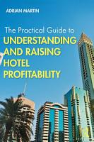 The Practical Guide to Understanding and Raising Hotel Profitability PDF