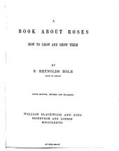 A Book about Roses: How to Grow and Show Them