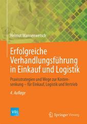 Erfolgreiche Verhandlungsführung in Einkauf und Logistik: Praxisstrategien und Wege zur Kostensenkung - für Einkauf, Logistik und Vertrieb, Ausgabe 4