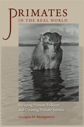 Primates in the Real World: Escaping Primate Folklore and Creating Primate Science