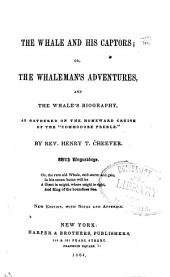 "The Whale and His Captors, Or, The Whaleman's Adventures: And the Whale's Biography as Gathered on the Homeward Cruise of the ""Commodore Preble"""