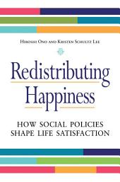 Redistributing Happiness: How Social Policies Shape Life Satisfaction: How Social Policies Shape Life Satisfaction