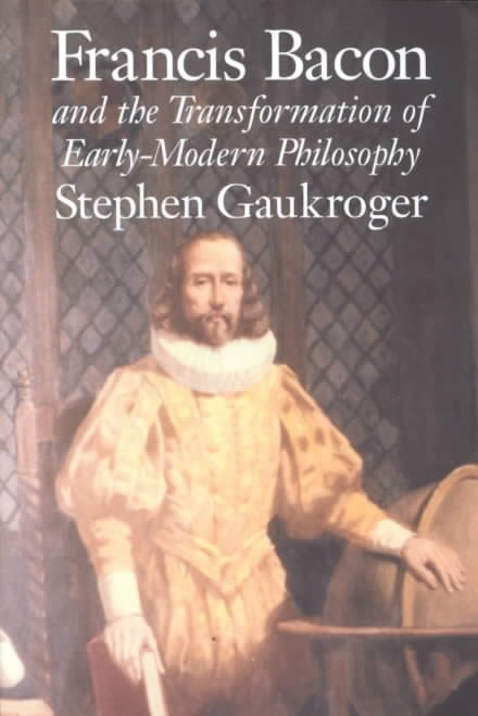 Francis Bacon and the Transformation of Early-Modern Philosophy