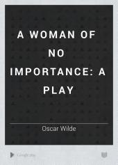 A Woman of No Importance: A Play
