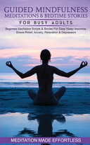 Guided Mindfulness Meditations   Bedtime Stories for Busy Adults Beginners Meditation Scripts   Stories For Deep Sleep  Insomnia  Stress Relief  Anxiety  Relaxation  Depression