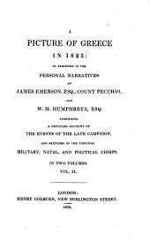 A picture of Greece in 1825: as exhibited in the personal narratives of James Emerson, esq., Count Pecchio, and W. H. Humphreys, esq., comprising a detailed account of the events of the late campaign, and sketches of the principal military, naval, and political chiefs ...