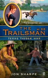 The Trailsman #313: Texas Timber War