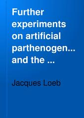 Further Experiments on Artificial Parthenogenesis and the Nature of the Process of Fertilization