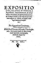Expositio Decalogi, Symboli Apostolici, Sacramentoru[m], & Dominicae Praecationis: ad captum puerilem in breues Dialogos redacta