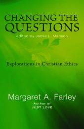 Changing the Questions: Explorations in Christian Ethics