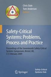 Safety-Critical Systems: Problems, Process and Practice: Proceedings of the Seventeenth Safety-Critical Systems Symposium Brighton, UK, 3 - 5 February 2009