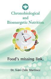 Chronobiological and Bioenergetic Nutrition: Food's Missing Link.