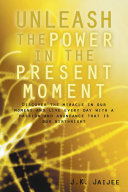 Unleash the Power in the Present Moment