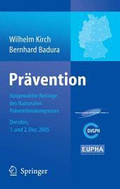 Prävention: Ausgewählte Beiträge des Nationalen Präventionskongresses Dresden 1. und 2. Dezember 2005