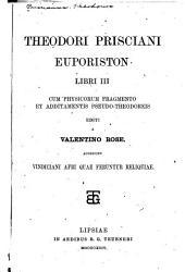 Theodori Prisciani Euporiston libri III: cum physicorum fragmento et additamentis pseudo-Theodoreis