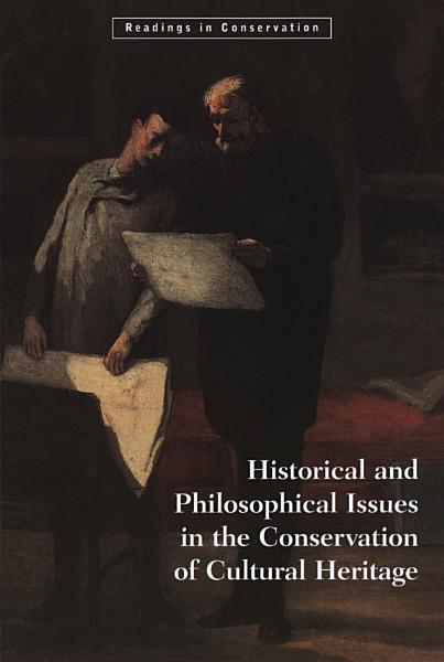 Historical and Philosophical Issues in the Conservation of Cultural Heritage