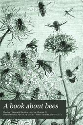 A Book about Bees: Their History, Habits, and Instincts, Together with the First Principles of Modern Bee-keeping for Young Readers