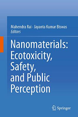 Nanomaterials: Ecotoxicity, Safety, and Public Perception
