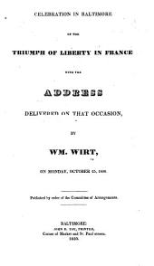 Celebration in Baltimore of the Triumph of Liberty in France: With the Address Delivered on that Occasion, by Wm. Wirt, on Monday, October 25, 1830