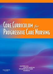 Core Curriculum for Progressive Care Nursing - E-Book