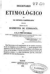 Diccionario etimológico de la lengua castellana (ensayo): precedido de unos rudimentos de etimología