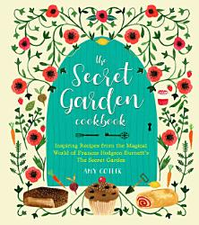 The Secret Garden Cookbook Newly Revised Edition Book PDF