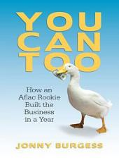 You Can Too: How an Aflac Rookie Built the Business in a Year