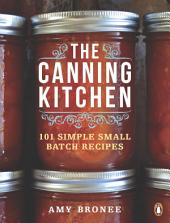 The Canning Kitchen: 101 Simple Small Batch Recipes