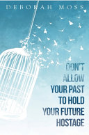 Don't Allow Your Past to Hold Your Future Hostage