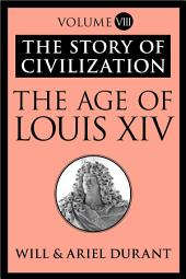 The Age of Louis XIV: The Story of Civilization