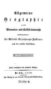 Allgemeine Geographie zum Elementar-Selbst-Unterricht insbes. für Militär Erziehungs-Institute nach den neuesten Lehrbüchern. 2. verb. u. verm. Aufl