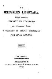 La Jerusalen libertada: poema heroico. Escrito en italiano por Torquato Tasso y traducido en octavas castellanas, Volúmenes 1-2