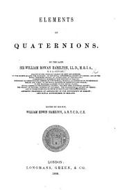 Elements of Quaternions ... Edited by ... W. E. Hamilton