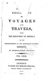A General Collection of Voyages and Travels from the Discovery of America to Commencement of the Nineteenth Century: Volume 23