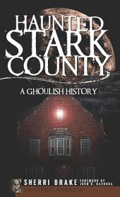 Haunted Stark County: A Ghoulish History