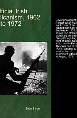 Official Irish Republicanism  1962 to 1972 PDF