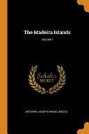 The Madeira Islands; Volume 1