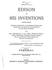 Edison and His Inventions: Including the Many Incidents, Anecdotes, and Interesting Particulars Connected with the Early and Late Life of the Great Inventor. Also Full Explanations of the Newly Perfected Phonograph, Telephone, Tasimeter, Electric Light, and All His Principal Discoveries ...
