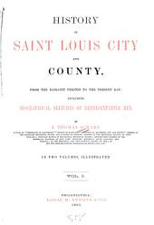 History of Saint Louis City and County: From the Earliest Periods to the Present Day: Including Biographical Sketches of Representative Men, Volume 1