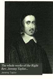 The Whole Works of the Right Rev. Jeremy Taylor...: With an Essay, Biographical and Critical, Volume 1
