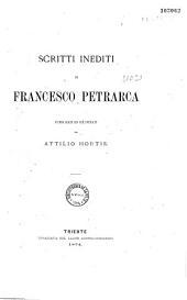 Scritti inedite di Francesco Petrarca pubblicati ed illustrati da Attilio Hortis