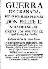 Guerra de Granada, hecha por el Rey de España Don Felipe II nuestro señor, contra los Moriscos de aquel Reyno, sus rebeldes: historia escrita en cuatro libros
